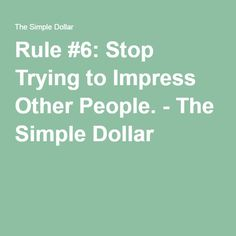 Rule #6: Stop Trying to Impress Other People. - The Simple Dollar