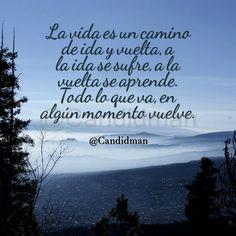 """""""La vida es un camino de ida y vuelta, a la ida se sufre, a la vuelta se aprende. Todo lo que va, en algún momento vuelve"""". - @Candidman #Candidman #Frases #Reflexion #Vida #Camino #Aprendizaje"""