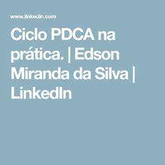Ciclo PDCA na prática.   Edson Miranda da Silva   LinkedIn