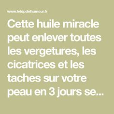 Cette huile miracle peut enlever toutes les vergetures, les cicatrices et les taches sur votre peau en 3 jours seulement !! - Le top de l'humour Miracle, Remedies, Hair Beauty, Homemade, Healthy, Youtube, Hamburgers, Sport, Health