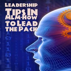 Leadership Tips In MLM-How to Lead the Pack