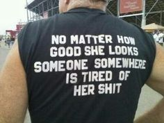 Tired of Her Shit Shirt Funny Meme No matter how good she looks someone somewhere is tired of her shit. Laura Lee, Me Quotes, Funny Quotes, Funny Memes, Silly Jokes, That's Hilarious, Shirt Quotes, Funny Phrases, Freaking Hilarious