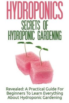 Hydroponics: Secrets Of Hydroponic Gardening - A Practical Guide For Beginners To Learn Everything About Hydroponic Gardening... Hydroponics: Secrets Of Hydroponic Gardening - A Practical Guide For Beginners To Learn Everything About Hydroponic Gardening by Lilibeth MacQuire (2015-09-19)Hydroponics: Secrets Of Hydroponic Gardening - A Practical Guide For Beginners To Learn Everything About Hydroponic Gardening by Lilibeth MacQuire (2015-09-19) ... #Aquaponics #Hydroponics #Gardening #Design