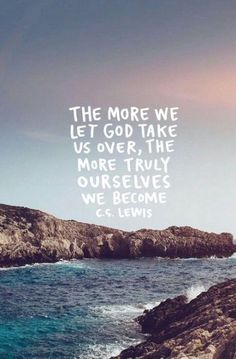 CS Lewis - The more we let God take us over, the more truly ourselves we become. Bible Verses Quotes, Jesus Quotes, Faith Quotes, Motivational Scriptures, Motivating Quotes, Quotes Quotes, Cs Go Wallpapers, Cs Lewis Quotes, Let Go And Let God