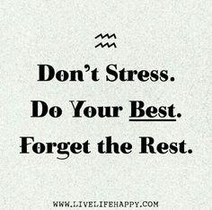 Hör auf Dich selbst zu stressen. Tue Dein Bestes und vergesse den Rest.