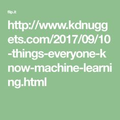 http://www.kdnuggets.com/2017/09/10-things-everyone-know-machine-learning.html