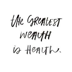 the greatest wealth is health // inspirational