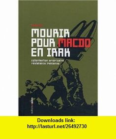 Mourir pour McDo en Irak (French Edition) (9782960027372) Naomi Klein , ISBN-10: 296002737X  , ISBN-13: 978-2960027372 ,  , tutorials , pdf , ebook , torrent , downloads , rapidshare , filesonic , hotfile , megaupload , fileserve