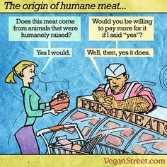 #foodmeme #foodfan #nutrition Humane meat has almost nothing to do with the humane treatment of animals. Its all about making people pay more money in order to feel better about eating them. http://veganstreet.com Nutrition and recipes here: http://www.authority-nutrition.com