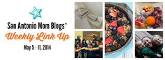 Recent posts by San Antonio mom bloggers and the Weekly Link Up for May 4 - 11, 2014