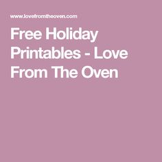 Free Holiday Printables - Love From The Oven