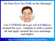 Apply Cypress Essential Oil to get rid of puffiness around the eyes