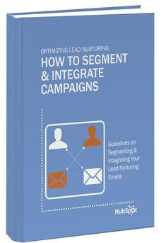 Optimizing Lead Nurturing: How to Segment & Integrate Campaigns [Free Ebook]