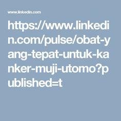 https://www.linkedin.com/pulse/obat-yang-tepat-untuk-kanker-muji-utomo?published=t