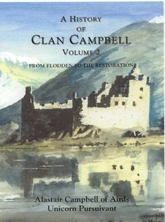 A History of Clan Campbell: Volume 2: From Flodden to the Restoration by Alastair Campbell, http://www.amazon.com/dp/1902930185/ref=cm_sw_r_pi_dp_v3lOrb0TNBAQ8