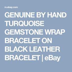 GENUINE BY HAND TURQUOISE GEMSTONE WRAP BRACELET ON BLACK LEATHER BRACELET   eBay