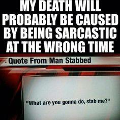 Αποτέλεσμα εικόνας για one day i will die from being sarcastic quote