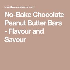 No-Bake Chocolate Peanut Butter Bars - Flavour and Savour