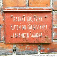 'Everything will be alright just as it has til this day'. (In Finnish) Wise Quotes, Motivational Quotes, Inspirational Quotes, Quotes About Everything, Note To Self, Favorite Quotes, Texts, Wisdom, Positivity