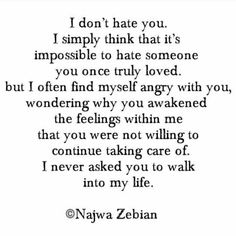I Often Find Myself Angry With You, Wondering Why Youu0027ve Awakened The  Feelings Within Me That You Were Not Willing To Continue Taking Care Of.