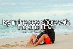 RELATIONSHIP BUCKET LIST: Lying on the sea shore with the man I love. - Date Completed: