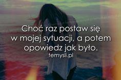 TeMysli.pl - Inspirujące myśli, cytaty, demotywatory, teksty, ekartki, sentencje Words Quotes, Wise Words, Sentences, Texts, Thoughts, Humor, Bullshit, Life, Quotes