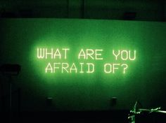 what are you afraid of? and why ?