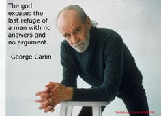 """George Carlin. What makes Bible and Koran addicts think that what they say is nothing but recycled, sacred garbage, dunghill, arrogance, ignorance? """"Good Christian scholars of the Bible, including the top Protestant and Catholic scholars of America, will tell you that the Bible is full of lies, even if they refuse to use the term."""" - Bart D. Ehrman http://www.pinterest.com/pin/228135537347547605/ http://www.pinterest.com/pin/228135537347719379…"""