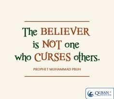 """""""The believer is not one who curses others."""" - Prophet Muhammad (PBUH)"""