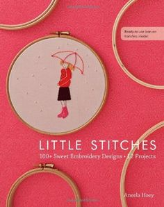 Little Stitches: 100+ Sweet Embroidery Designs  12 Projects by Aneela Hoey, http://www.amazon.com/dp/1607055252/ref=cm_sw_r_pi_dp_RVO8sb1E9FDPW