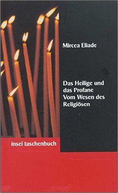 Das Heilige und das Profane: Vom Wesen des Religiösen insel taschenbuch: Amazon.de: Mircea Eliade, Eva Moldenhauer: Bücher