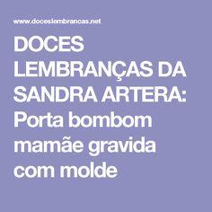 DOCES LEMBRANÇAS DA SANDRA ARTERA: Porta bombom mamãe gravida com molde
