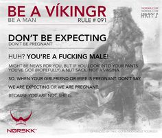 How to be a Víkingr (and a man). Rule #091: Don't Be Expecting #BeAVikingr