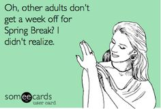 Oh other adults don t get a week off for spring break i didn t realize ha! spring break humor spring break meme travel friends spring break ideas for 2019 travel Broke Meme, Spring Break Quotes, Best Quotes, Funny Quotes, Nice Quotes, Teaching Humor, Teaching Ideas, Good Quotes For Instagram, Teacher Quotes