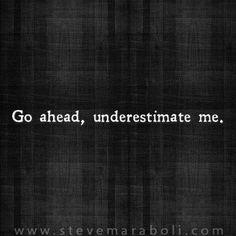 Go ahead, underestimate me..