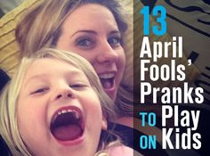 13 April Food's Day Pranks for Slacker Parents-A lot sound fun. Also from the comments: put food coloring in the toilet and wait til they flush.