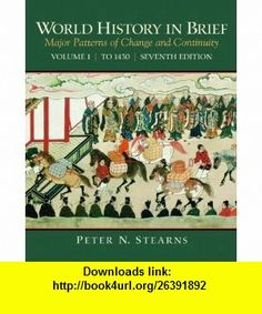 World History in Brief Major Patterns of Change and Continuity, Volume 1 (To 1450) (7th Edition) (9780205709748) Peter N. Stearns , ISBN-10: 0205709745  , ISBN-13: 978-0205709748 ,  , tutorials , pdf , ebook , torrent , downloads , rapidshare , filesonic , hotfile , megaupload , fileserve