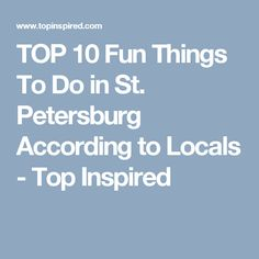 TOP 10 Fun Things To Do in St. Petersburg According to Locals - Top Inspired