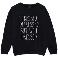 Stressed Depressed but Well Dressed Sweater Jumper Funny Fun Tumblr... (£14) ❤ liked on Polyvore featuring tops, hoodies, sweatshirts, shirts, sweaters, black, women's clothing, grunge tops, goth shirts and regular fit shirt