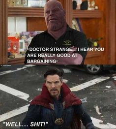 DOCTOR STRANGE..I HEAR YOU ARE REALLY GOOD AT BARGAINING WELL…. SHIT!