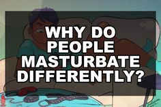 Why do people masturbate differently? | Our Queer Stories | Queer & LGBT Coming Out Stories & More | Our Queer Stories | LGBTQ Coming Out Stories and More