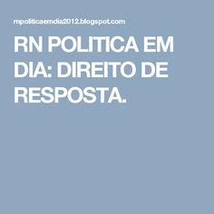 RN POLITICA EM DIA: DIREITO DE RESPOSTA.