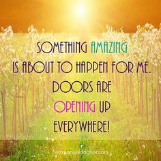 SOMETHING AMAZING IS ABOUT TO HAPPEN FOR ME DOORS ARE OPENING UP EVERYWHERE!
