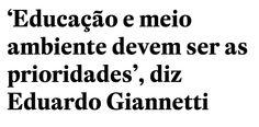 http://economia.estadao.com.br/noticias/geral,educacao-e-meio-ambiente-devem-ser-as-prioridades-diz-eduardo-giannetti,178374e