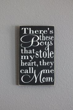 ***Mothers Day Deadline: Orders placed by May 1 will ship in time to arrive for Mothers Day. Shipping directly to your recipient is available if address is provided*** Moms are a sons first love and sons are usually very quick to steal their mothers heart. This sign is sure to show everyone exactly who stole your heart! This sign is done a black background with white lettering. The piece is distressed on the edges and then finished with a coat of furniture wax for protection. This sign…