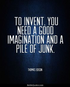 Thomas Edison #quote. Someone's junk is another person's treasure. #Imagination #invent