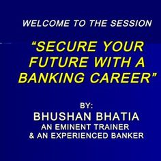 """WELCOME TO THE SESSION """"SECURE YOUR FUTURE WITH A BANKING CAREER"""" BY: BHUSHAN BHATIA AN EMINENT TRAINER & AN EXPERIENCED BANKER   ABOUT THE TRAINER . http://slidehot.com/resources/banking-ppt1.60015/"""