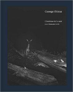 Amazon.fr - George Shiras : L'intérieur de la nuit - Jean-Christophe Bailly, Sonia Voss - Livres