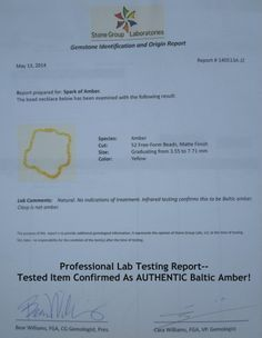 Lab reports--verifying that the item we sent for testing was real AUTHENTIC BALTIC AMBER!