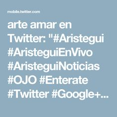 "arte amar en Twitter: ""#Aristegui #AristeguiEnVivo #AristeguiNoticias #OJO #Enterate #Twitter #Google+ #WP #ipinterest #FB #fb #b #RT https://t.co/SBYxkdhTLh"""